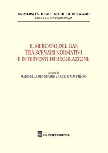 Foto Cover di Il mercato del gas tra scenari normativi e interventi di regolazione, Libro di  edito da Giuffrè