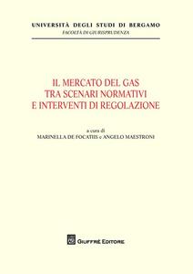 Libro Il mercato del gas tra scenari normativi e interventi di regolazione