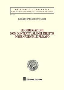 Libro Le obbligazioni non contrattuali nel diritto internazionale privato Fabrizio Marongiu Buonaiuti