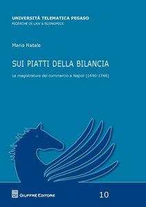 Foto Cover di Sui piatti della bilancia. Le magistrature del commercio a Napoli (1690-1746), Libro di Maria Natale, edito da Giuffrè