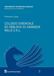 Libro Collegio sindacale ed obblighi di garanzie nelle s.r.l. Francesco Cossu