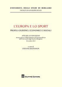 Foto Cover di L' Europa e lo sport. Profili giuridici, economici e sociali, Libro di Stefano Bastianon, edito da Giuffrè