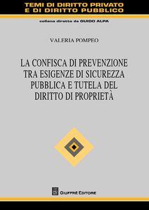 Foto Cover di La confisca di prevenzione tra esigenze di sicurezza pubblica e tutela del diritto di proprietà, Libro di Valeria Pompeo, edito da Giuffrè