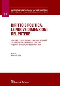 Libro Diritto e politica. Le nuove dimensioni del potere. Atti del 27° Congresso della società italiana di filosofia del diritto (Copanello di Staletti, settembre 2010)