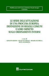 Le sfide dell'attuazione di una procura europea. Definizione di regole comuni e loro impatto sugli ordinamenti interni