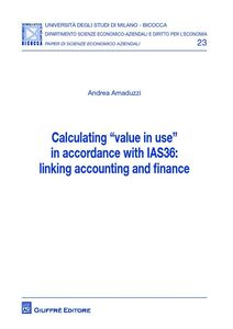 Libro Calculating «value in use» in accordance with IAS36: linking accounting and finance Andrea Amaduzzi