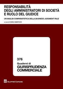Libro Responsabilità degli amministratori di società e ruolo del giudice. Un'analisi comparatistica della business judgement rule