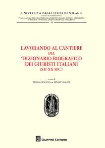 Libro Lavorando al cantiere del «Dizionario biografico dei giuristi italiani (XII-XX sec.)»