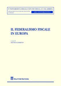 Foto Cover di Il federalismo fiscale in Europa, Libro di  edito da Giuffrè