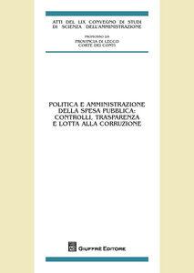 Libro Politica e amministrazione della spesa pubblica. Controlli, trasparenza e lotta alla corruzione