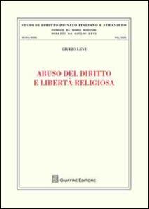 Foto Cover di Abuso del diritto e libertà religiosa, Libro di Giulio Levi, edito da Giuffrè