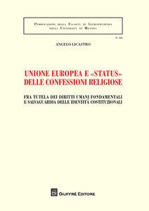 Libro Unione europea e «status» delle confessioni religiose. Fra tutela dei diritti umani fondamentali e salvaguardia delle identità costituzionali Angelo Licastro