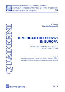 Libro Il mercato dei servizi in Europa. Tra misure pro-competitive e vincoli interni