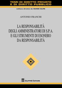 Libro La responsabilità degli amministratori di S.p.A. e gli strumenti di esonero da responsabilità Antonio Franchi