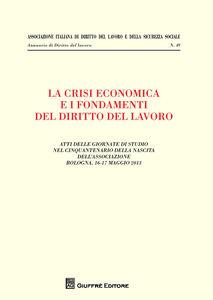 Libro La crisi economica e i fondamenti del diritto del lavoro. Atti delle giornate di studio nel cinquantenario della nascita dell'associazione (Bologna, maggio 2013)