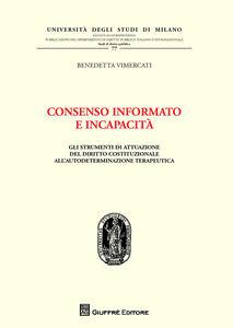 Libro Consenso informato e incapacità. Gli strumenti di attuazione del diritto costituzionale all'autodeterminazione terapeutica Benedetta Vimercati