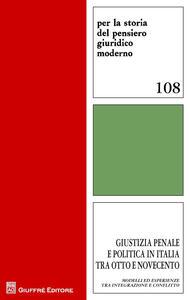 Giustizia penale e politica in Italia tra Otto e Novecento. Modelli ed esperienze tra integrazione e conflitto