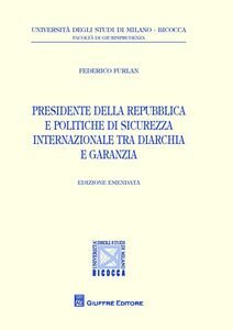 Libro Presidente della Repubblica e politiche di sicurezza internazionale tra diarchia e garanzia