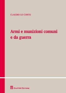 Libro Armi e munizioni comuni e da guerra Claudio Lo Curto