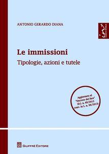 Libro Le immissioni. Tipologie, azioni e tutele Antonio Gerardo Diana