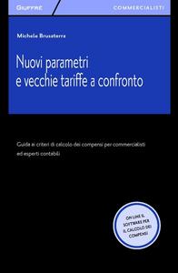 Libro Nuovi parametri e vecchie tariffe a confronto. Guida ai criteri di calcolo dei compensi per commercialisti ed esperti contabili. Con software online Michele Brusaterra