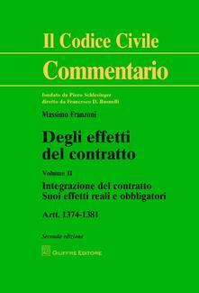 Degli effetti del contratto. Artt. 1374-1381. Vol. 2: Integrazione del contratto. Suoi effetti reali e obbligatori..pdf
