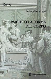 Libro Psiche o la forma del corpo Cosimo Marco Mazzoni