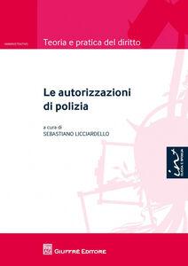 Foto Cover di Le autorizzazioni di polizia, Libro di  edito da Giuffrè