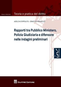 Libro Rapporti tra Pubblico Ministero, polizia giudiziaria e difensore nelle indagini preliminari Adelchi D'Ippolito , Ernesto Pisanello