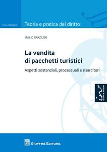 Libro La vendita di pacchetti turistici. Aspetti sostanziali, processuali e risarcitori Emilio Graziuso