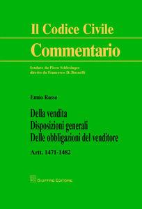 Libro Della vendita. Disposizioni generali. Delle obbligazioni del venditore. Artt. 1471-1482 Ennio Russo