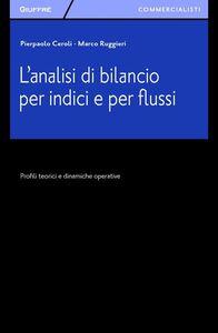 Foto Cover di L' analisi di bilancio per indici e per flussi. Profili teorici e dinamiche operative, Libro di Pierpaolo Ceroli,Marco Ruggieri, edito da Giuffrè