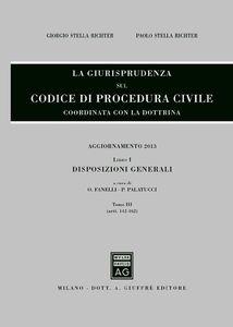 Libro La giurisprudenza sul codice di procedura civile. Coordinata con la dottrina. Aggiornamento 2013. Vol. 1\3: Disposizioni generali (Artt. 112-162).