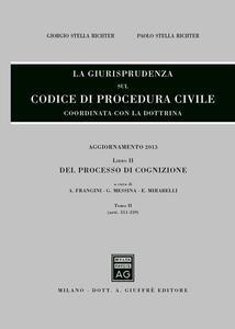 La giurisprudenza sul codice di procedura civile. Coordinata con la dottrina. Aggiornamento 2013. Vol. 2\2: Del processo di cognizione (Artt. 311-359).