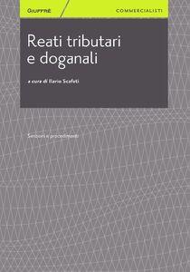 Foto Cover di Reati tributari e doganali. Sanzioni e procedimenti, Libro di Ilario Scafati, edito da Giuffrè