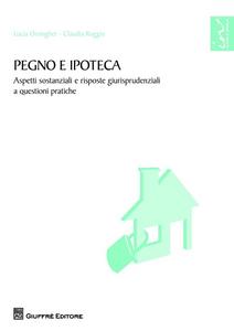 Libro Pegno e ipoteca. Aspetti sostanziali e risposte giurisprudenziali a questioni pratiche Lucia Orsingher , Claudia Ruggiu