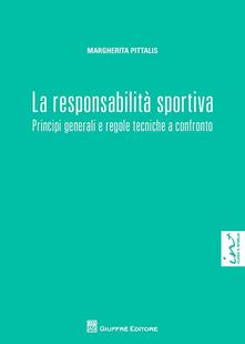 La responsabilità sportiva. Principi generali e regole tecniche a confronto - Margherita Pittalis - copertina