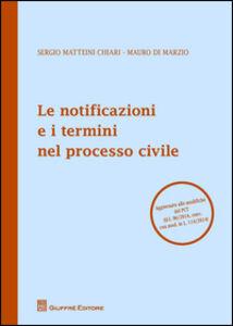 Foto Cover di Le notificazioni e i termini nel processo civile, Libro di Sergio Matteini Chiari,Mauro Di Marzio, edito da Giuffrè