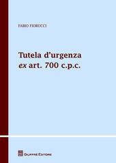 Tutela d'urgenza ex art. 700 c.p.c. Aspetti sostanziali, processuali e applicazioni giurisprudenziali