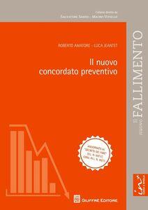 Foto Cover di Il nuovo concordato preventivo, Libro di Roberto Amatore,Luca Jeantet, edito da Giuffrè