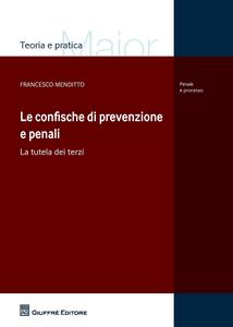 Libro Le confische di prevenzione e penali. La tutela dei terzi Francesco Menditto
