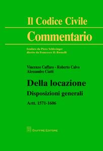 Libro Della locazione. Disposizioni generali. Artt. 1571-1606 Vincenzo Cuffaro , Alessandro Ciatti , Roberto Calvo