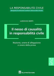 Libro Il nesso di causalità in responsabilità civile. Nozione, onere di allegazione e onere della prova Ludovico Berti