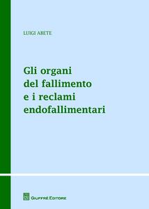 Libro Gli organi del fallimento e i reclami endofallimentari Luigi Abete