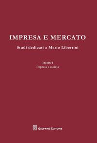 Impresa e mercato. Studi dedicati a Mario Libertini: Impresa e società-Concorrenza e mercato-Crisi dell'impresa. Scritti vari - - wuz.it