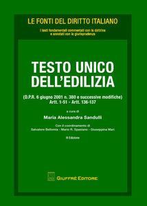 Foto Cover di Testo Unico dell'edilizia (D.P.R. 6 giugno 2001 n. 380 e successive modifiche). Artt. 1-51, artt. 136-137, Libro di  edito da Giuffrè