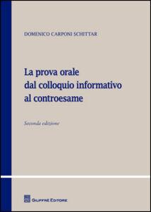 Foto Cover di La prova orale dal colloquio informativo al controesame, Libro di Domenico Carponi Schittar, edito da Giuffrè