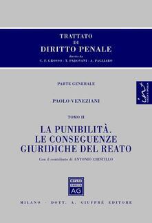 Trattato di diritto penale. Parte generale. Vol. 2: La punibilità. Le conseguenze giuridiche del reato. - Paolo Veneziani,Antonio Cristillo - copertina