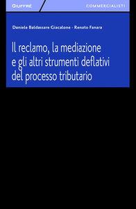Libro Il reclamo, la mediazione e gli altri strumenti deflativi del processo tributario Daniele Giacalone , Renato Fanara