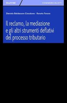 Il reclamo, la mediazione e gli altri strumenti deflativi del processo tributario - Daniele Giacalone,Renato Fanara - copertina